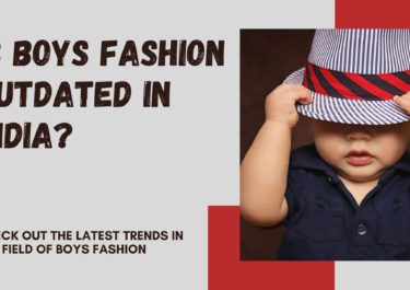 Is Boys Fashion Outdated in India?