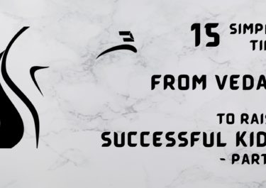 15 Simple Tips from Vedas to raise Successful Kids – Part 3